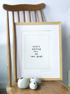 This funny typographic art print with the quote still saving for my van gogh is a perfect unique and affordable birthday or house warming present for those art lovers who cannot afford art auctions just yet! Can be made to order with a different text or any artist name. If you have an idea just let me know.  All art prints are about A4 size 21 x 29.7cm, printed in textured watercolour paper using water soluble inks. The art prints are sold unframed, mounted in a grey cardboard mount, all…