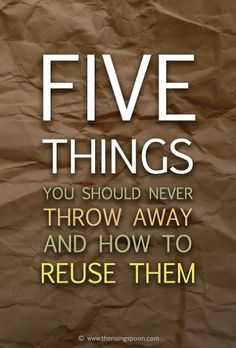 The Rising Spoon Blog: Five Things You Should Never Throw Away and How to Reuse Them #Prepper