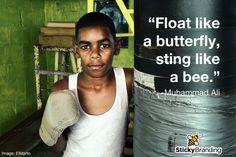 """Float like a butterfly, sting like a bee."" -Muhammad Ali"