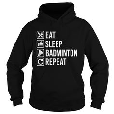 Eat Sleep Badminton Repeat T Shirt #gift #ideas #Popular #Everything #Videos #Shop #Animals #pets #Architecture #Art #Cars #motorcycles #Celebrities #DIY #crafts #Design #Education #Entertainment #Food #drink #Gardening #Geek #Hair #beauty #Health #fitness #History #Holidays #events #Home decor #Humor #Illustrations #posters #Kids #parenting #Men #Outdoors #Photography #Products #Quotes #Science #nature #Sports #Tattoos #Technology #Travel #Weddings #Women