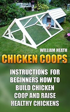 Chicken Coops: Instructions  for Beginners How To Build Chicken Coop and Raise Healthy Chickens, http://www.amazon.com/gp/product/B07B2JN3W8/ref=cm_sw_r_pi_eb_LHPQAbV3QZFGK