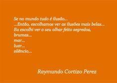 SONHOS, POESIAS E VERSOS - Raymundo Cortizo Perez: P!ngos De Letr@s - 1321 A 1325