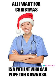 All I want for Christmas is a patient who can wipe their own ass. Nurse humor. Nursing humor. Nurse funny. Registered nurse meme. RN. Nurse christmas humor. Happy Holidays.