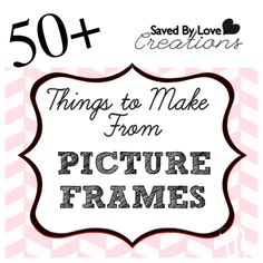 50+ Repurpose ideas to Make From Picture Frames
