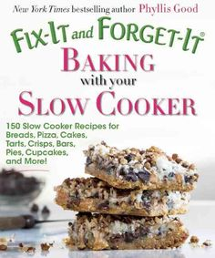 Fix-it and Forget-it Baking With Your Slow Cooker: 150 Slow Cooker Recipes for Breads, Pizza, Cakes, Tarts, Crisp...