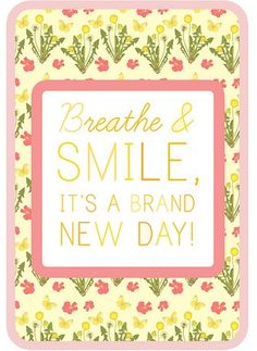 """breathe & smile; it's a brand new day!"""
