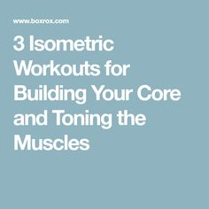 3 Isometric Workouts for Building Your Core and Toning the Muscles