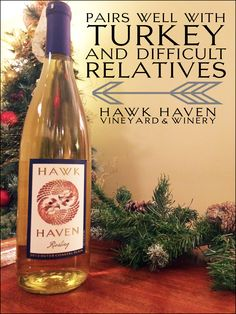 Hawk Haven Vineyard & Winery Riesling - Pairs well with turkey and difficult relatives. Hawk Haven is open for wine tastings daily year-round (closed Thanksgiving & Christmas).