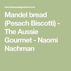 Mandel bread (Pesach Biscotti) - The Aussie Gourmet - Naomi Nachman