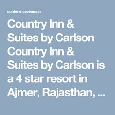 Country Inn & Suites by Carlson Country Inn & Suites by Carlson is a 4 star resort in Ajmer, Rajasthan, India & situated near National Highway 8 and surrounded by lush landscaping and green lawn. #Hotel #Conferencevenue #Countryinn http://conferencevenue.in/hotel_view/339/country-inn-&-suites-by-carlson/ajmer