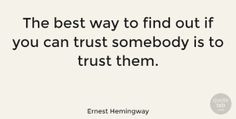"""Ernest Hemingway Quote: """"The best way to find out if you can trust somebody is to trust them."""" #Inspiring #quotes #quotetab"""