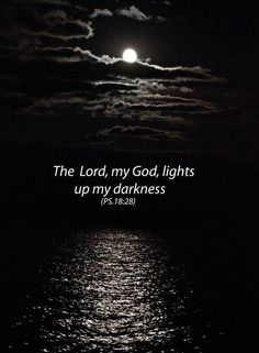 Psalm 18:28New King James Version (NKJV) For You will light my lamp; The Lord my God will enlighten my darkness.