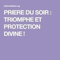 PRIERE DU SOIR : TRIOMPHE ET PROTECTION DIVINE ! Triomphe, Evening Prayer, Prayer Board, Prayer Of Protection, Names Of Jesus, Lord, Music