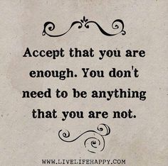 Accept That You Are Enough - Live Life Happy Words Quotes, Wise Words, Me Quotes, Funny Quotes, Great Quotes, Quotes To Live By, Inspirational Quotes, Motivational Quotes, Live Life Happy
