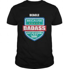 BEAGLE Because BEAGLE name shirts
