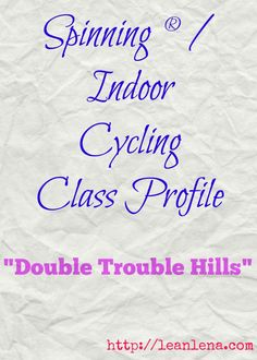 Spinning Class Profile and Playlist #11: Double Trouble Hills - challenging hills and drills will give your students a great workout! Climbing re-defined!