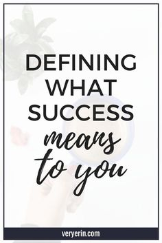 Defining What Success Means to You | We all have a different idea of what success would look like in our lives. This post offers some guidance on how to define success for yourself! - Very Erin Blog