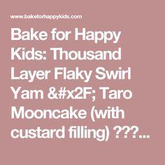 Bake for Happy Kids: Thousand Layer Flaky Swirl Yam / Taro Mooncake (with custard filling) 千层芋泥月饼
