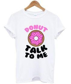 131a059b8621 Donut Talk To Me T-shirt Talk To Me