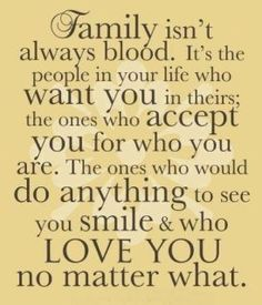 Et bien, j'ai l'immense chance d'avoir des ami(e)s comme ça et c'est très précieux:  ''La famille n'est pas toujours de sang. Ce sont les personnes dans ta vie qui te veulent dans la leur et ceux qui t'acceptent pour ce que tu es. Ce sont ceux qui pourraient faire n'importe quoi pour te voir sourire et qui t'aiment peu importe ce qui arrive.''