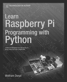 Learn Raspberry Pi Programming with Python  Learn Raspberry Pi Programming with Python will show you how to program your nifty new $35 computer to make a web spider, a weather station, a media server, and more. You'll learn how to program in Python on your Raspberry Pi with hands-on examples and fun projects. Even if you're completely new to programming in general, you'll figure out how to create a home security system, an underwater photography system, an RC plane with a camera, and even a…