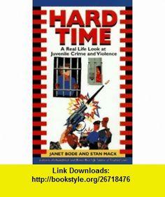 HARD TIME A REAL LIFE LOOK AT JUVENILE CRIME AND VIOLENCE (Laurel-Leaf ) (9780440219538) Janet Bode, Stanley Mack , ISBN-10: 0440219531  , ISBN-13: 978-0440219538 ,  , tutorials , pdf , ebook , torrent , downloads , rapidshare , filesonic , hotfile , megaupload , fileserve