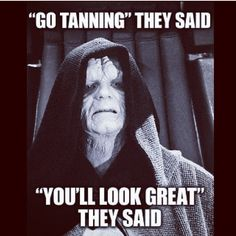 Star Wars humor tanning, it never works for the siths