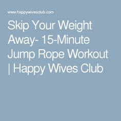 Skip Your Weight Away- 15-Minute Jump Rope Workout | Happy Wives Club