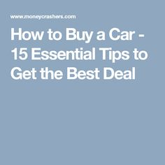 How to Buy a Car - 15 Essential Tips to Get the Best Deal - Green Car 15, Go Car, Car Buying Tips, Reliable Cars, Car Purchase, Car Shop, Financial Tips, Consumerism, Used Cars