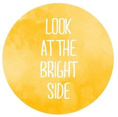 Quotes about Happiness : Look at the bright side.