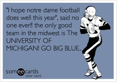 Funny Sports Ecard: 'I hope notre dame football does well this year', said no one ever!! the only good team in the midwest is The UNIVERSITY OF MICHIGAN! GO BIG BLUE..