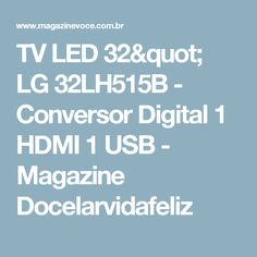 "TV LED 32"" LG 32LH515B - Conversor Digital 1 HDMI 1 USB - Magazine Docelarvidafeliz"