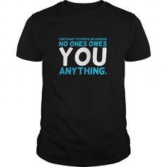 No One Owes You Anything Funny Great Gift For Anyone T-Shirts, Hoodies, Sweatshirts, Tee Shirts (19$ ==► Shopping Now!)
