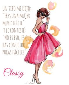 """Un tipo me dijo: """"Eres una mujer muy difícil"""" y le contesté: """"No es eso, es que has conocido puras fáciles"""".  María Félix"""