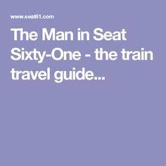 The Man in Seat Sixty-One - the train travel guide...