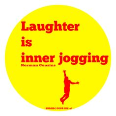 Laughter is inner jogging -  Norman Cousins.  #RunningYourLife #Lifestyle http://www.runningyourlife.nl/running-quotes-for-life/