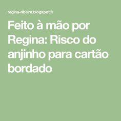 Feito à mão por Regina: Risco do anjinho para cartão bordado