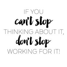 """""""If you can't stop thinking about it don't stop working for it."""" #WisdomWednesday"""
