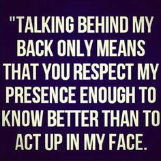 Bitch Quotes and Sayings | talking behind my back quote bitchy funny quotes sayings pictures pics...see I went to say it to their face but they hid behind a door and it aint worth my time to try again...I ain't talking about you behind your back cause I ain't saying a thing that I won't say to your face just waiting for your to come see me