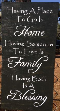 Having a place to go is Home Having someone to love is family having both is a blessing by signsfromthesouth