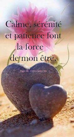 Calme, sérénité et patience font la force de mon être. #citations#zen#pensées