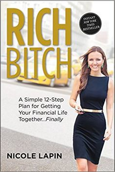Rich Bitch: A Simple 12-Step Plan for Getting Your Financial Life Together...Finally: Nicole Lapin
