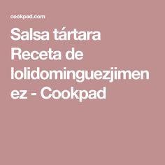 Salsa tártara Receta de lolidominguezjimenez - Cookpad