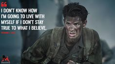 Desmond T. Doss: I don't know how I'm going to live with myself if I don't stay true to what I believe. More on: http://www.magicalquote.com/movie/hacksaw-ridge/ Hacksaw Ridge