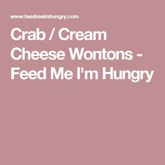 Crab / Cream Cheese Wontons - Feed Me I'm Hungry