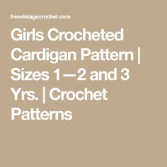 Girls Crocheted Cardigan Pattern | Sizes 1—2 and 3 Yrs. | Crochet Patterns