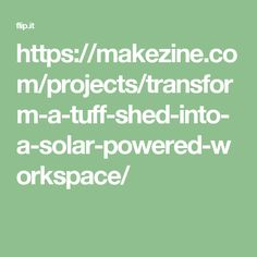 https://makezine.com/projects/transform-a-tuff-shed-into-a-solar-powered-workspace/