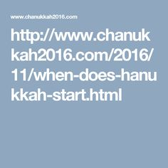 http://www.chanukkah2016.com/2016/11/when-does-hanukkah-start.html