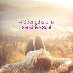Having a sensitive soul can be overwhelming, but the benefits help make you a truly remarkable person.  1. You have a higher intuition.   2. You experience emotions more deeply.  3. You are prone to creativity.   4. You possess an innate ability to lead.