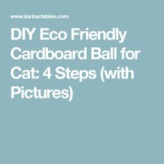 DIY Eco Friendly Cardboard Ball for Cat: 4 Steps (with Pictures)